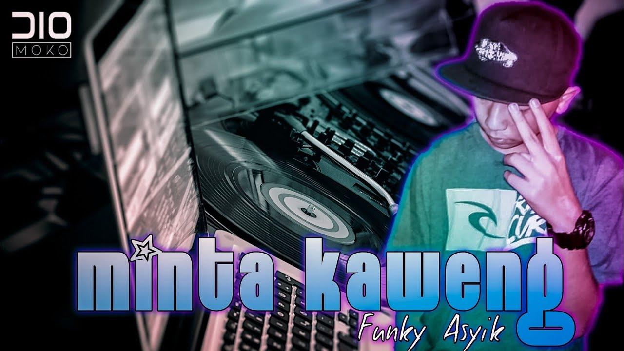 FUNKY ASIK PRT2 - Minta Kaweng ! (Dio Moko Remix)