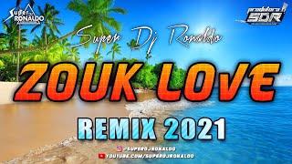 ZOUK LOVE REMIX 2021 - SUPER DJ RONALDO #4