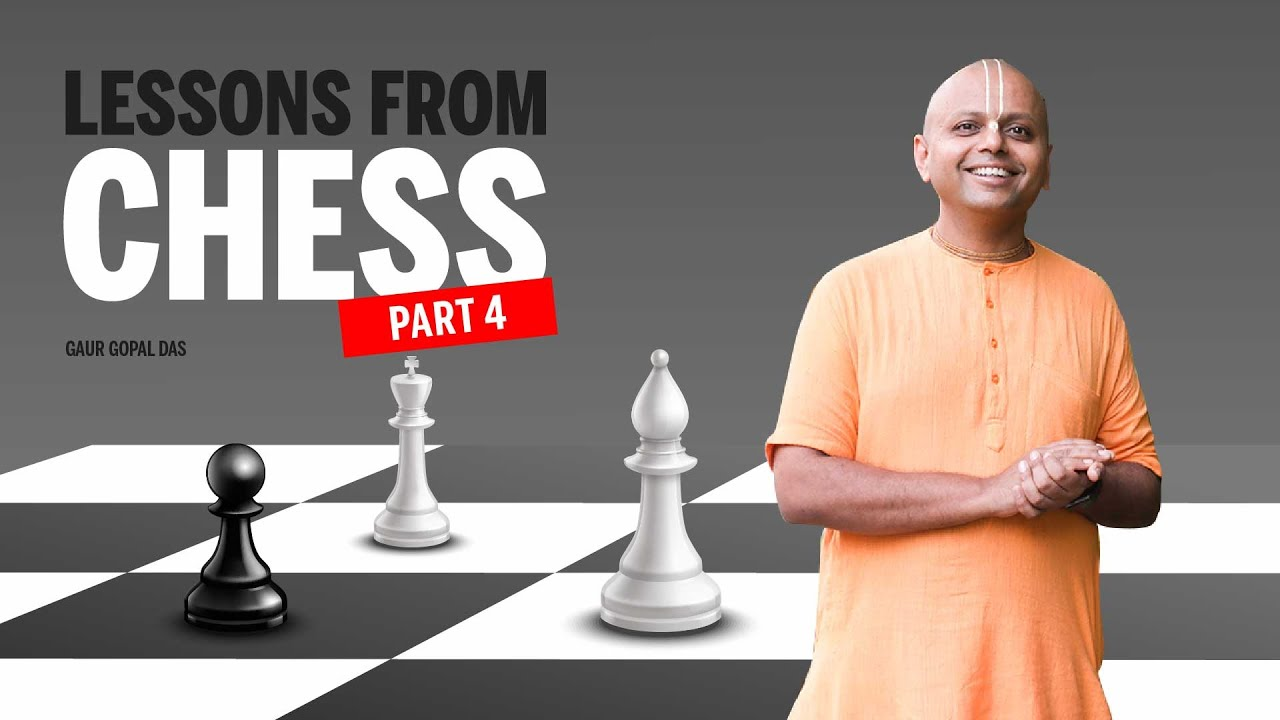 LESSONS FROM CHESS (PART 4) by Gaur Gopal Das
