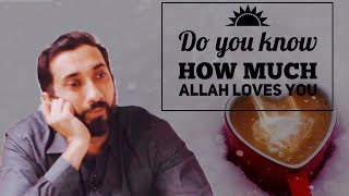 Do You Know How Much Allah Loves You - Nouman Ali Khan