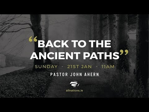 """""""Back To The Ancient Paths"""" - Part 2: """"Save Me"""" - Pastor John Ahern - All Nations Church Dublin"""