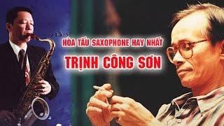 Hòa Tấu Saxophone Nhạc Trịnh Công Sơn Tuyển Tập Để Đời Hay Nhất