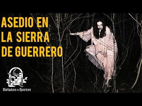 ASEDIO EN LA SIERRA DE GUERRERO (HISTORIAS DE TERROR)