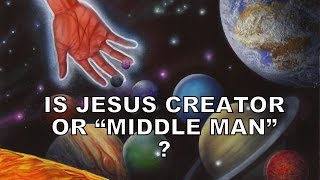 "Is Jesus Creator or ""Middle Man""?"
