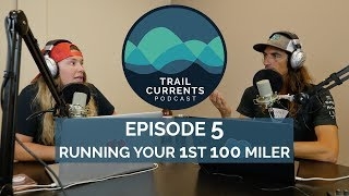 Trail Currents Podcast #5 | Running Your First 100 Miler