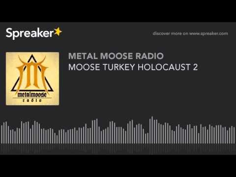 MOOSE TURKEY HOLOCAUST 2 (made with Spreaker)