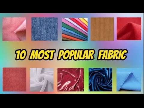 10 Most Popular Fabrics and Their Properties and Uses