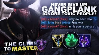 NEVER GIVE UP ON GANGPLANK! DON'T LISTEN TO TOXIC PEOPLE! - Climb to Master | League of Legends