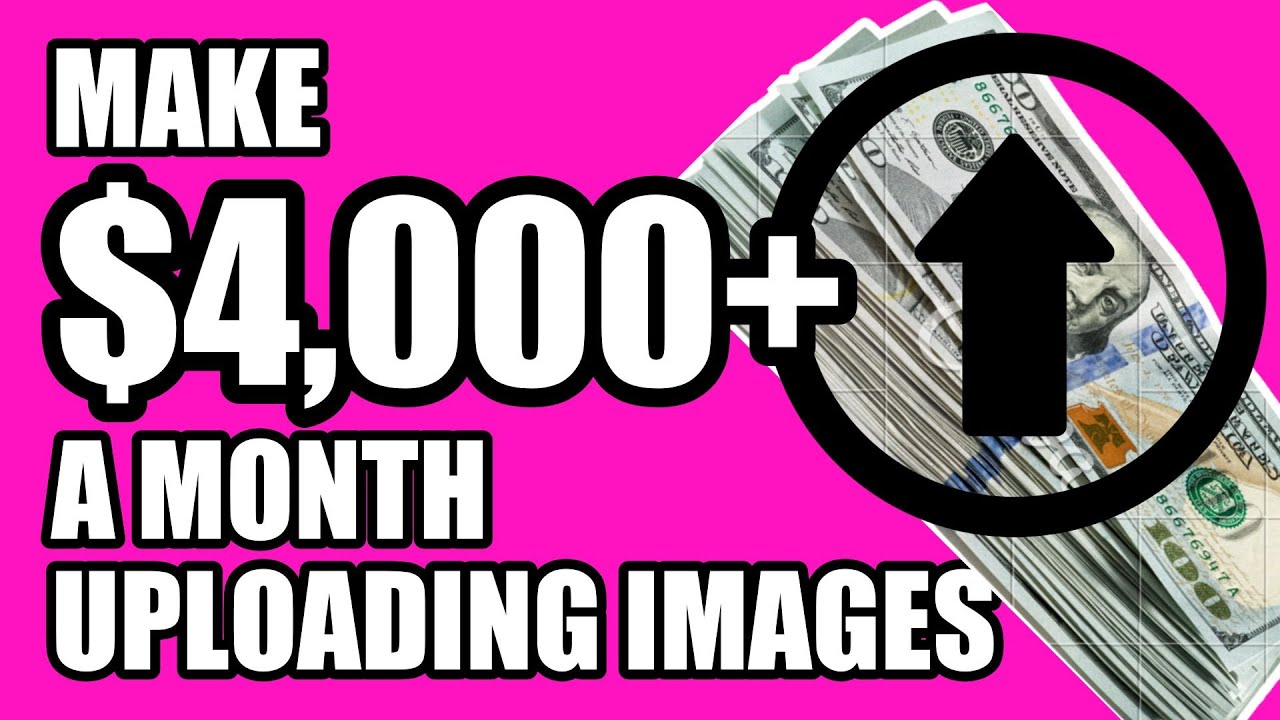Earn Up To $4,000+ A Month Online | Make Money Online Uploading Images