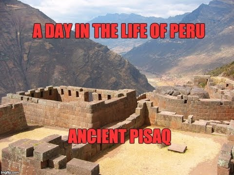 A Day In The Life Of Peru: Ancient Inca Pisaq
