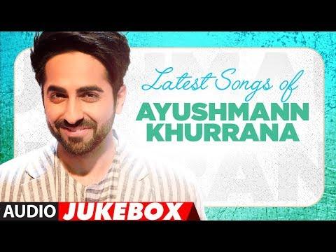 "Latest Hindi Songs of Ayushmann Khurrana | Audio  Jukebox | ""Hindi Songss 2017"""