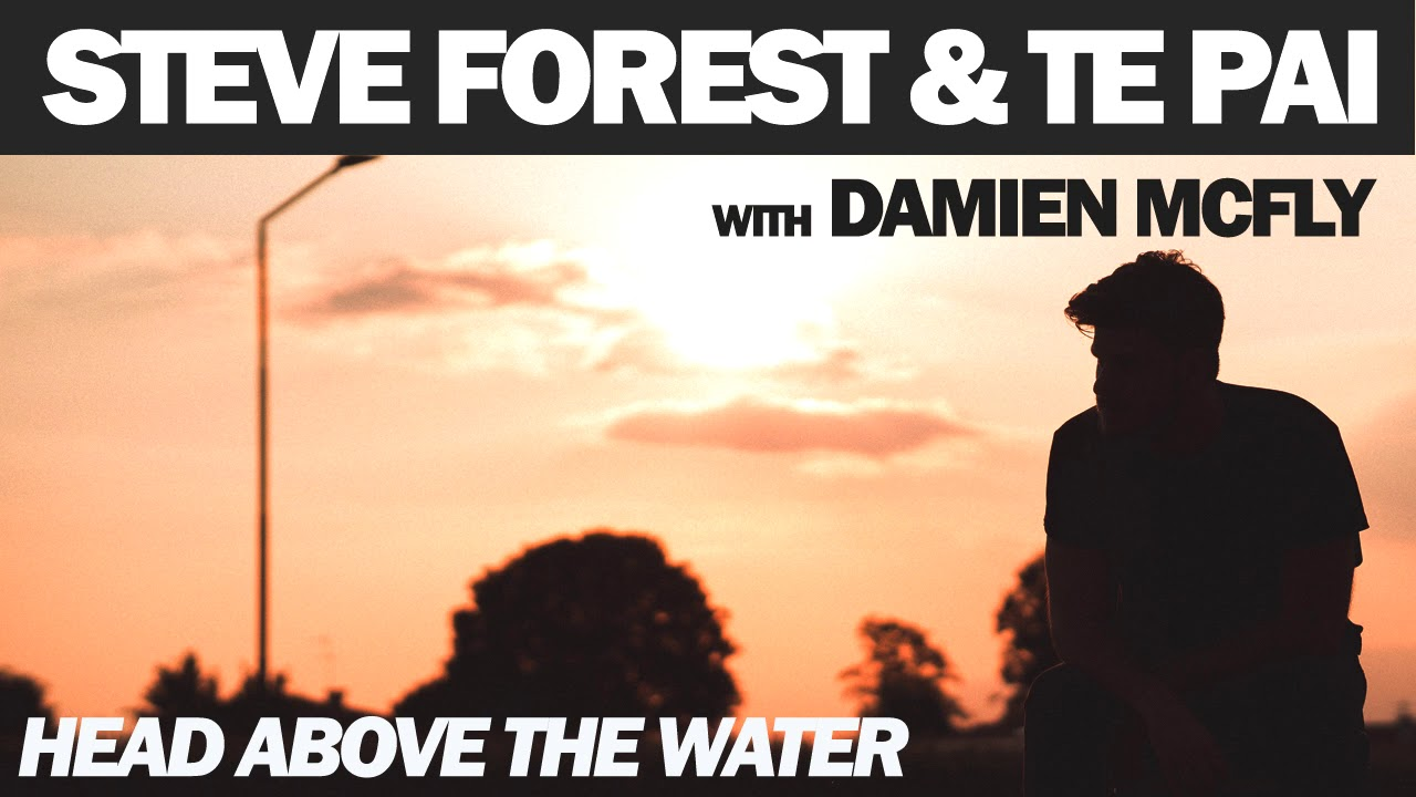 STEVE FOREST & TE PAI with DAMIEN MCFLY - Head above the water [Official]