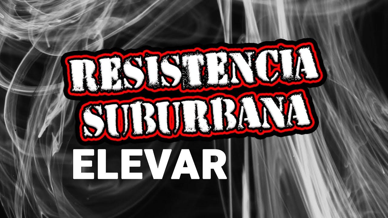 Elevar - Resistencia Suburbana (VIDEO LYRIC)