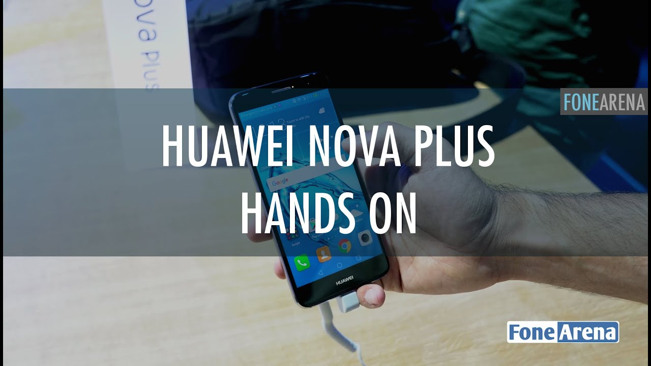 Huawei Nova Plus Hands On and Photo Gallery