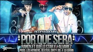 Guelo Star ft Randy & J Alvarez   Porque Sera (Official Remix)