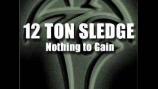 12 Ton Sledge - Nothing To Gain
