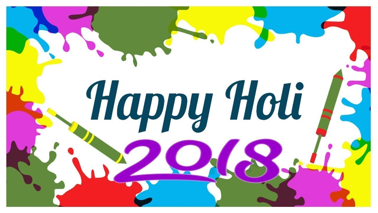 Happy Holi 2018 Holi Wishes Greetings Images Whatsapp Video