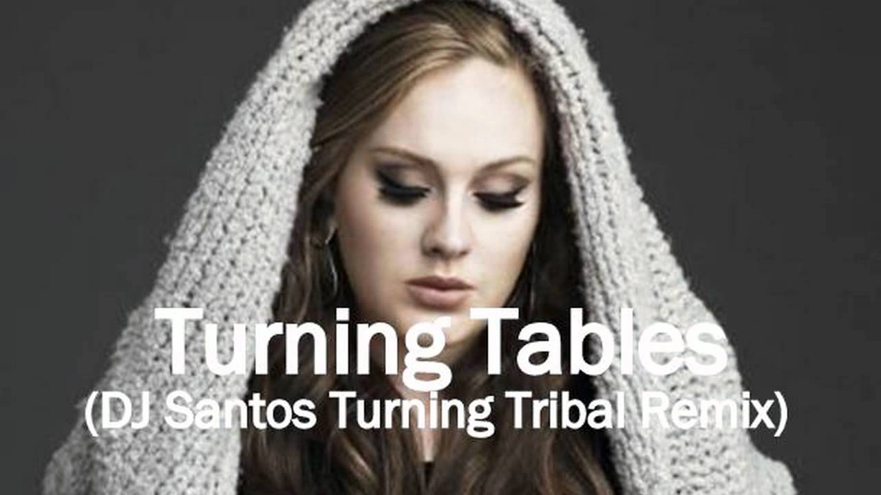Adele turning tables remix dj santos turning tribal - Traduction turning tables adele ...