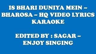 IS BHARI DUNIYA MEIN - BHAROSA - HQ VIDEO LYRICS KARAOKE