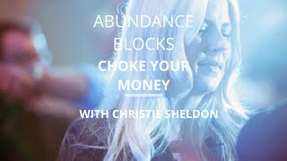 How Abundance Blocks Choke Your Money Flow | Christie Sheldon