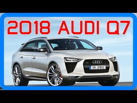 2018 Audi Q7 Redesign Interior And Exterior Youtube