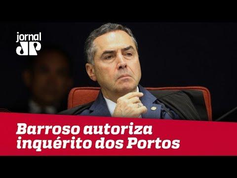 Ministro Luis Roberto Barroso Autoriza Inquérito Dos Portos