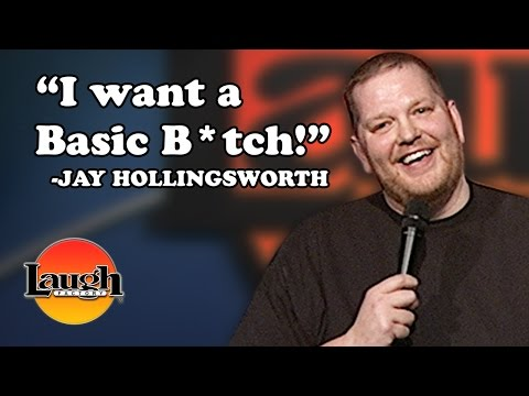 """""""I Want A Basic B*tch!""""   Jay Hollingsworth   Stand-Up Comedy"""