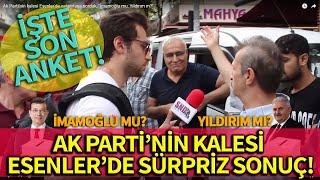 """Ak Parti& 39 nin kalesi Esenler& 39 de durum böyleyse """" İmamoğlu mu Yıldırım m """" SEÇİM ANKETİ"""