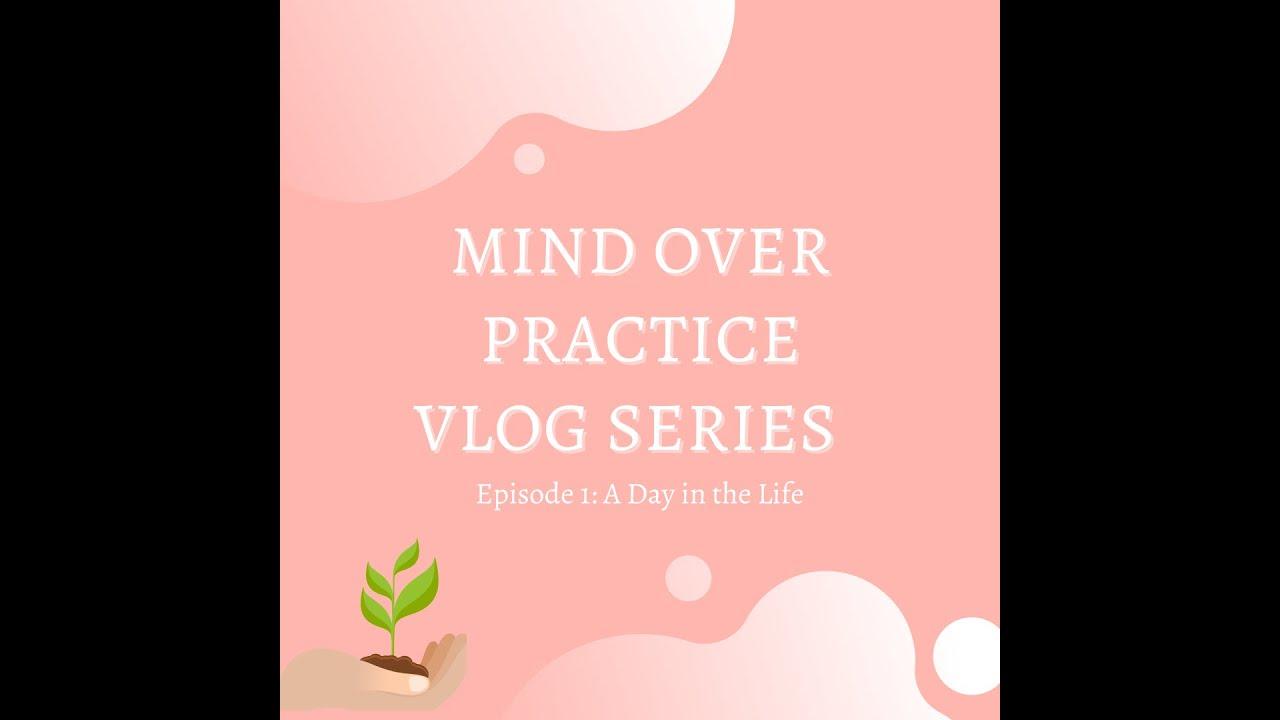 Mind Over Practice Vlog, Episode 1