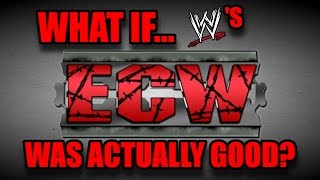 What If WWE ECW Was Done RIGHT?!