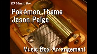 "Pokémon Theme/Jason Paige [Music Box] (Anime ""Pokémon"" OP)"