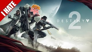 I HATE DESTINY 2 - I