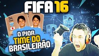 O PIOR TIME DO BRASILEIRÃO - FIFA 16 ULTIMATE TEAM! VOTE NA ENQUETE!!!