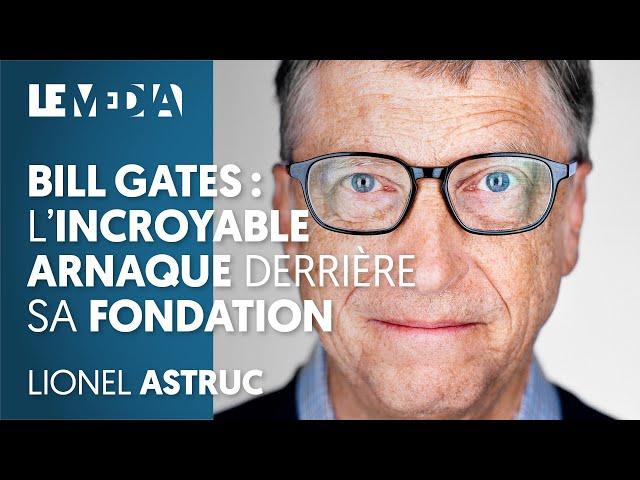 BILL GATES : L'INCROYABLE ARNAQUE DERRIÈRE SA FONDATION