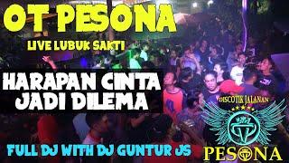 DJ HARAPAN CINTA JADI DILEMA OT PESONA Live Lubuk Sakti With Dj Guntur Js