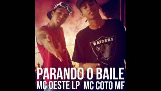 Mc Coto MF e Mc Oeste LP  -  Parando o baile