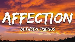 BETWEEN FRIENDS - Affection (Lyrics)