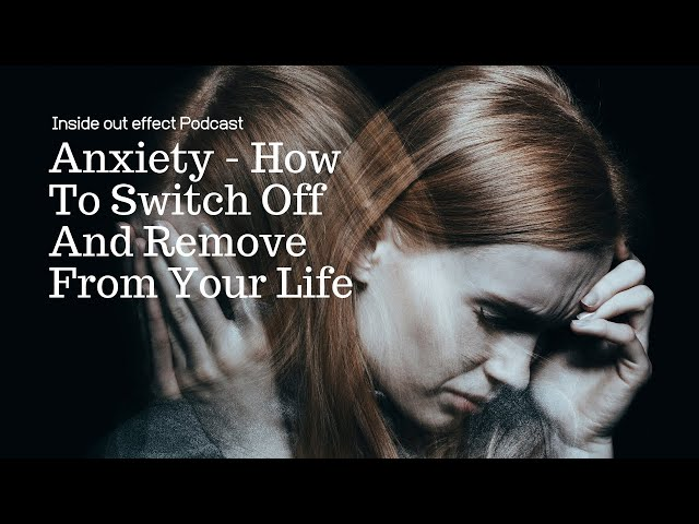 "Inside Out Effect Podcast 28 ""Anxiety - How To Switch Off And Remove From Your Life"""