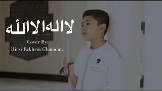 Laa Ilaaha Illallah Cover By Hirzi Fakhrin Ghamdan