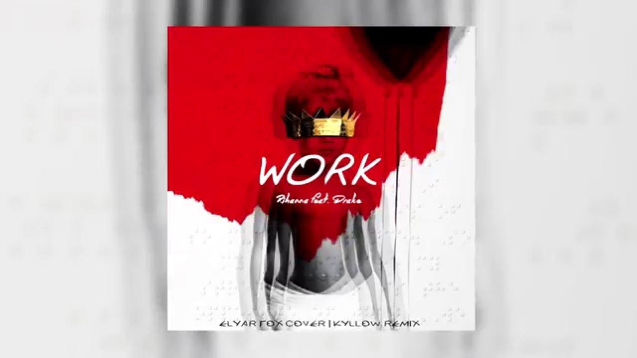 Rihanna Work Feat Drake Elyar Fox Cover Kyllow Remix Youtube