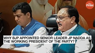 Why BJP appointed senior leader JP Nadda as the working president of the party?
