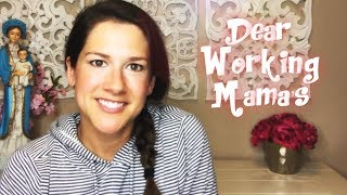 Dear Working Mothers