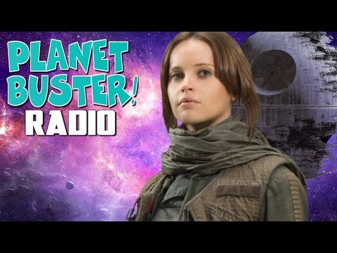 Revisiting Rogue One - Planet Buster! Radio Ep. 3