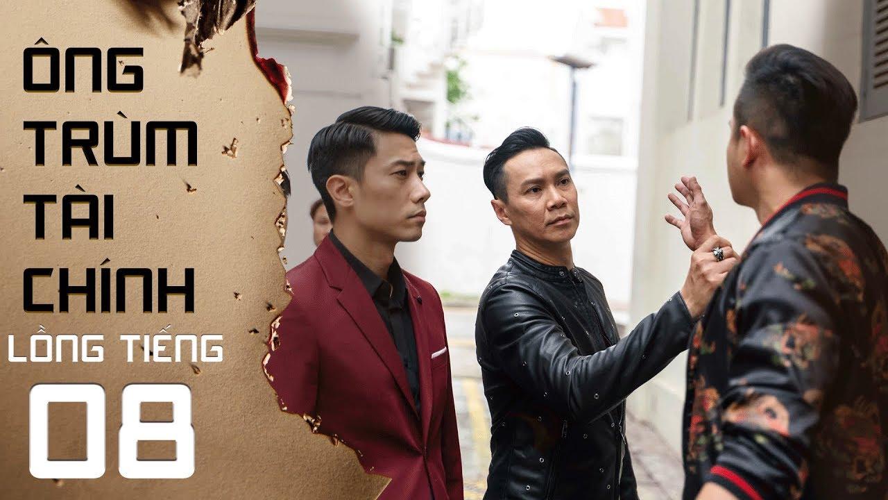 Ông Trùm Tài Chính – Tập 8 FULL (Lồng Tiếng)   Phim Singapore mới nhất 2019