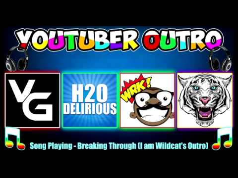 VanossGaming, H2O Delirious, Basicallyidowrk, I AM WILDCAT outro songs!!!