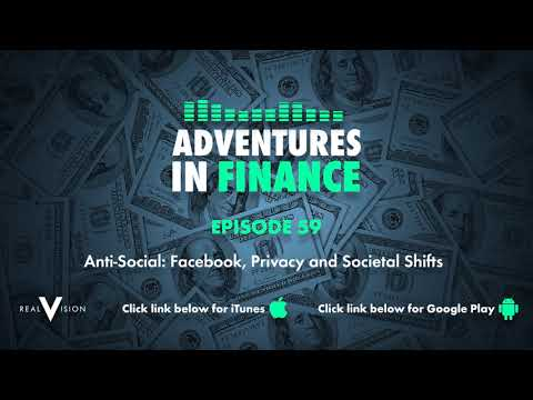 Adventures in Finance Ep 59 Anti-social: Facebook, Privacy and Societal Shifts