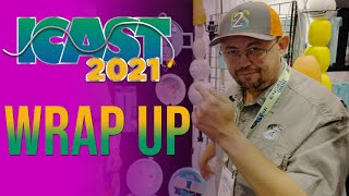 ICAST 2021 - WRAP UP/FINAL THOUGHTS