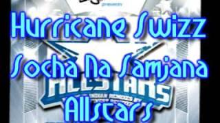 Hurricane Swizz - Socha Na Samjana - Allstars
