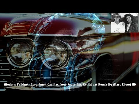 Modern Talking - Geronimo's Cadillac (2016 Super Ext. Extrabeat Remix By Marc Eliow) HD