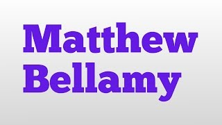 Matthew Bellamy meaning and pronunciation
